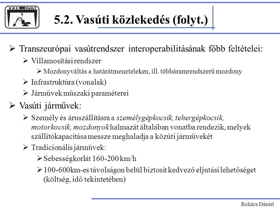 5.2. Vasúti közlekedés (folyt.) Rohács Dániel  Transzeurópai vasútrendszer interoperabilitásának főbb feltételei:  Villamosítási rendszer  Mozdonyv