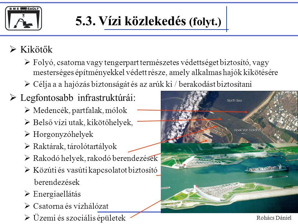 5.3. Vízi közlekedés (folyt.)  Kikötők  Folyó, csatorna vagy tengerpart természetes védettséget biztosító, vagy mesterséges építményekkel védett rés