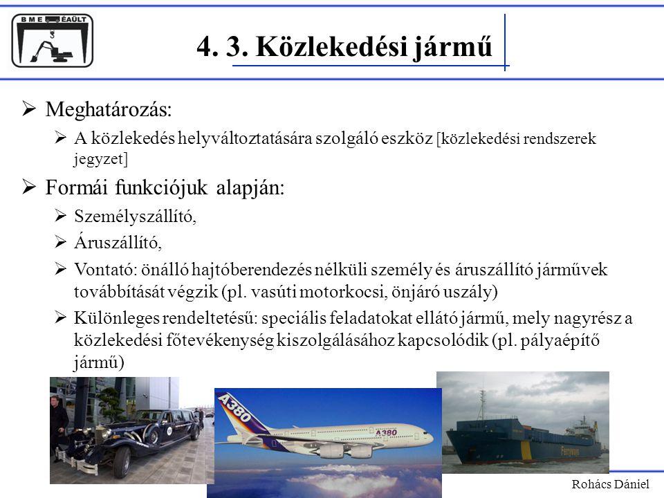4. 3. Közlekedési jármű Rohács Dániel  Meghatározás:  A közlekedés helyváltoztatására szolgáló eszköz [közlekedési rendszerek jegyzet]  Formái funk