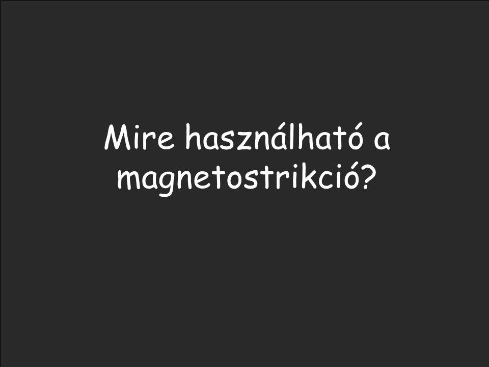 Mire használható a magnetostrikció?