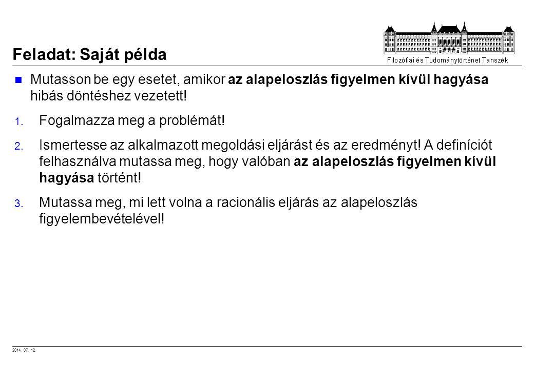2014. 07. 12. Feladat: Saját példa Mutasson be egy esetet, amikor az alapeloszlás figyelmen kívül hagyása hibás döntéshez vezetett! 1. Fogalmazza meg
