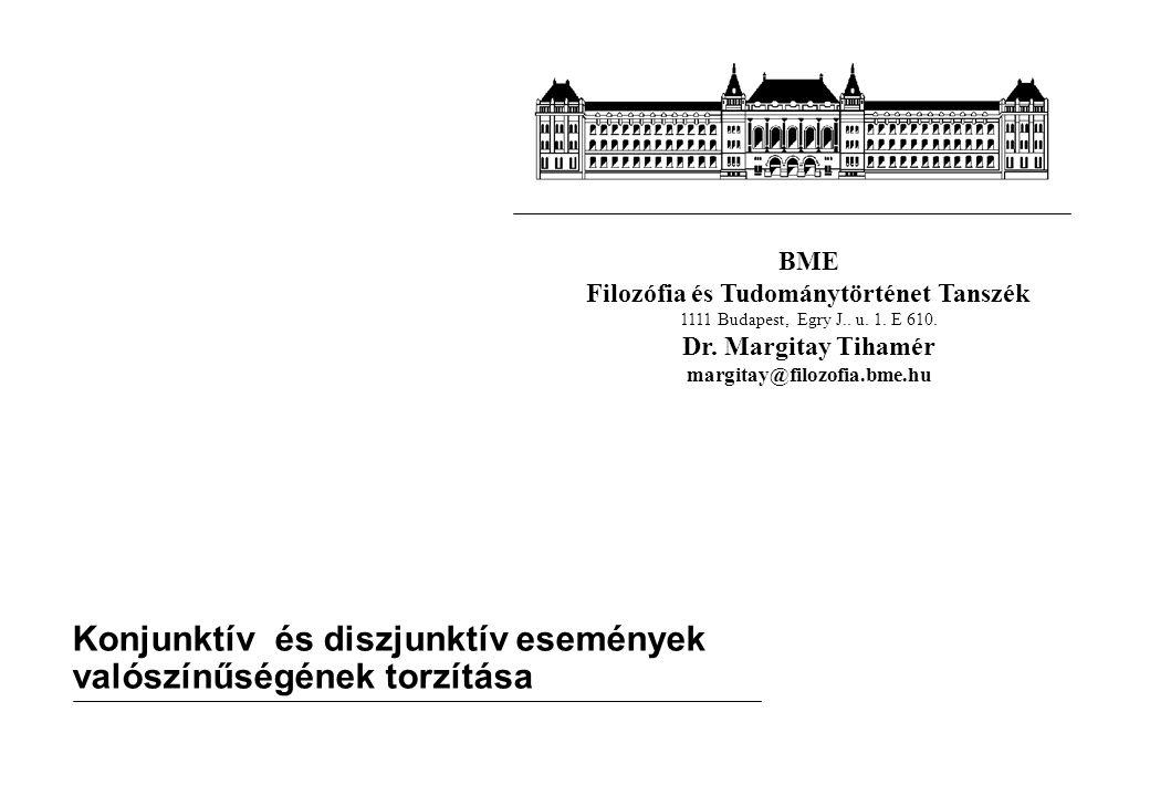 BME Filozófia és Tudománytörténet Tanszék 1111 Budapest, Egry J.. u. 1. E 610. Dr. Margitay Tihamér margitay@filozofia.bme.hu Konjunktív és diszjunktí