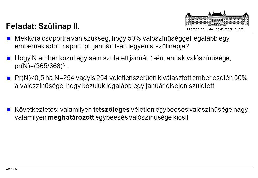 2014. 07. 12. Feladat: Szülinap II. Mekkora csoportra van szükség, hogy 50% valószínűséggel legalább egy embernek adott napon, pl. január 1-én legyen