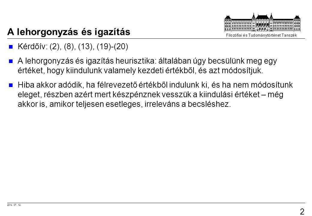 2014. 07. 12. 24 A lehorgonyzás és igazítás Kérdőív: (2), (8), (13), (19)-(20) A lehorgonyzás és igazítás heurisztika: általában úgy becsülünk meg egy