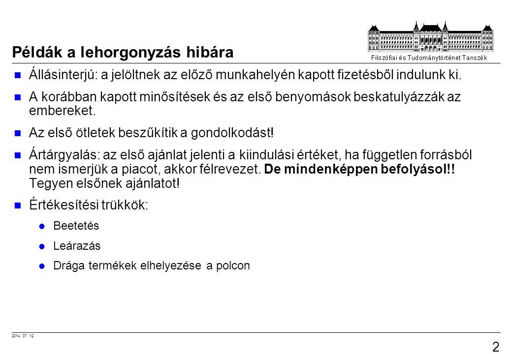 2014. 07. 12. 25 Példák a lehorgonyzás hibára Állásinterjú: a jelöltnek az előző munkahelyén kapott fizetésből indulunk ki. A korábban kapott minősíté