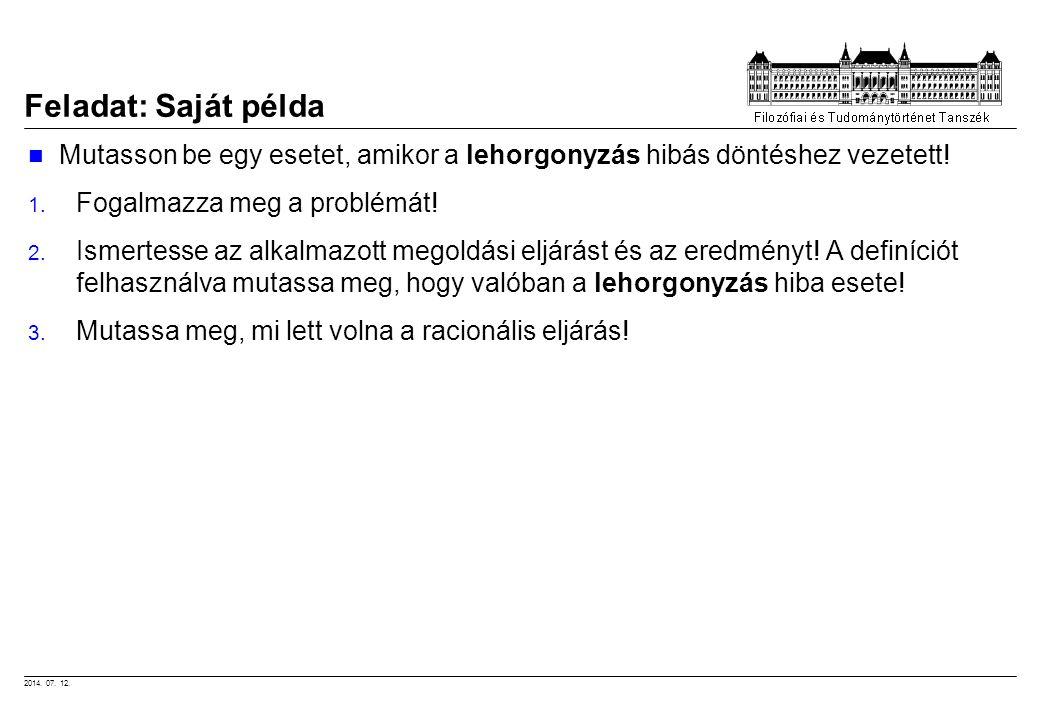 2014. 07. 12. Feladat: Saját példa Mutasson be egy esetet, amikor a lehorgonyzás hibás döntéshez vezetett! 1. Fogalmazza meg a problémát! 2. Ismertess