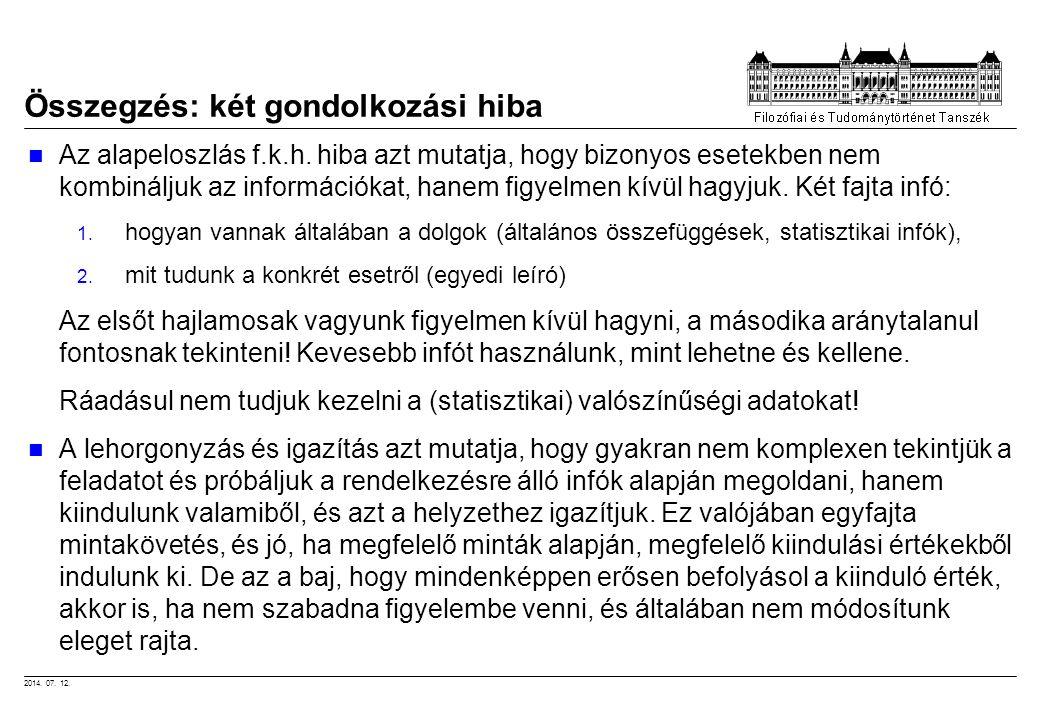 2014. 07. 12. Összegzés: két gondolkozási hiba Az alapeloszlás f.k.h. hiba azt mutatja, hogy bizonyos esetekben nem kombináljuk az információkat, hane