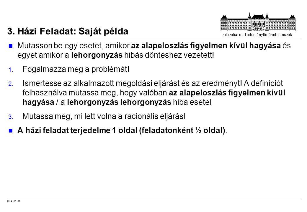 2014. 07. 12. 3. Házi Feladat: Saját példa Mutasson be egy esetet, amikor az alapeloszlás figyelmen kívül hagyása és egyet amikor a lehorgonyzás hibás