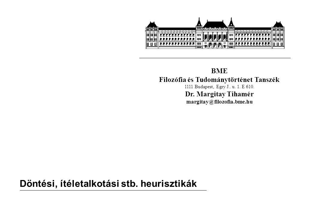 BME Filozófia és Tudománytörténet Tanszék 1111 Budapest, Egry J.. u. 1. E 610. Dr. Margitay Tihamér margitay@filozofia.bme.hu Döntési, ítéletalkotási