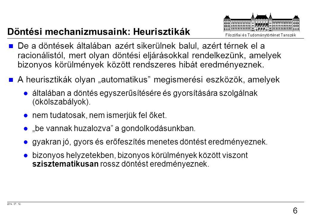 2014. 07. 12. 6 Döntési mechanizmusaink: Heurisztikák De a döntések általában azért sikerülnek balul, azért térnek el a racionálistól, mert olyan dönt