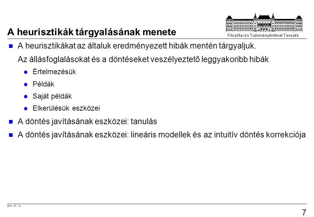 2014. 07. 12. 7 A heurisztikák tárgyalásának menete A heurisztikákat az általuk eredményezett hibák mentén tárgyaljuk. Az állásfoglalásokat és a dönté