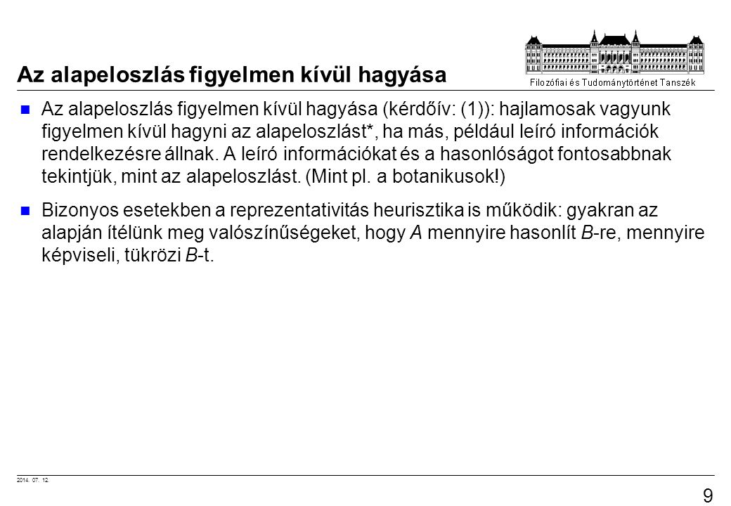 2014. 07. 12. 9 Az alapeloszlás figyelmen kívül hagyása Az alapeloszlás figyelmen kívül hagyása (kérdőív: (1)): hajlamosak vagyunk figyelmen kívül hag