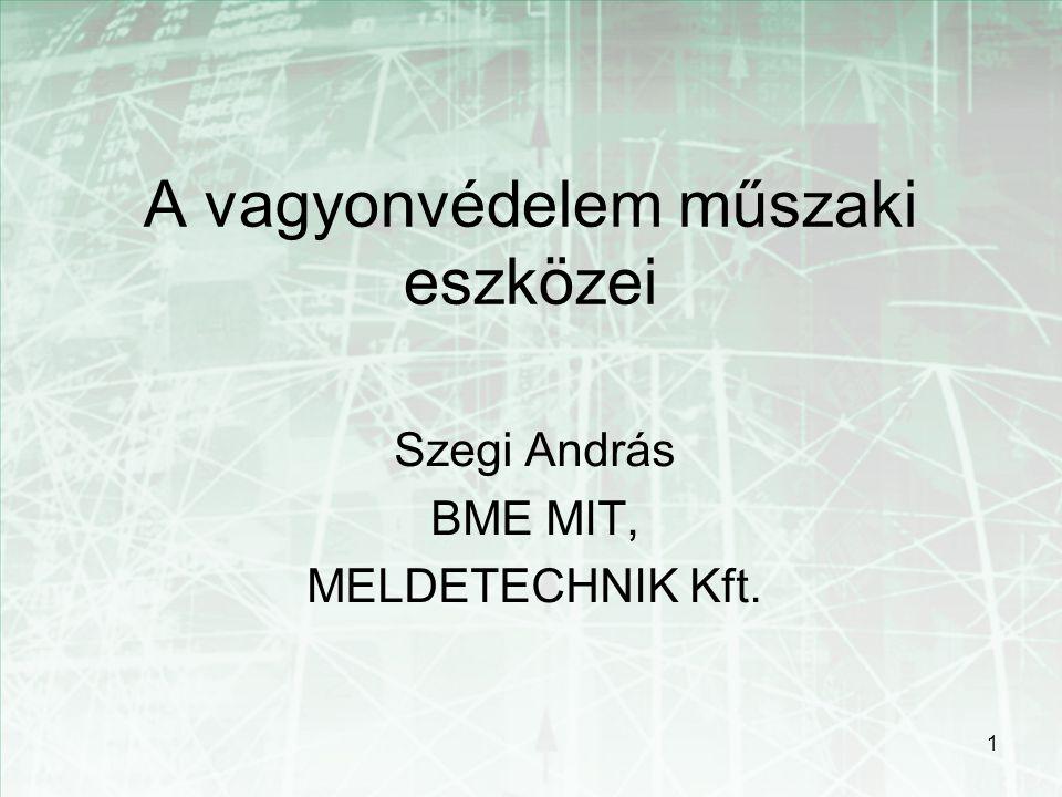 1 A vagyonvédelem műszaki eszközei Szegi András BME MIT, MELDETECHNIK Kft.