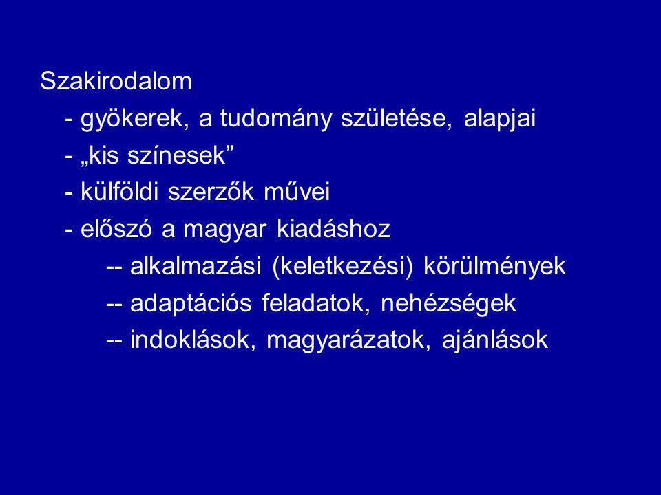 """Szakirodalom - gyökerek, a tudomány születése, alapjai - """"kis színesek"""" - külföldi szerzők művei - előszó a magyar kiadáshoz -- alkalmazási (keletkezé"""
