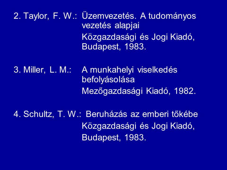 2. Taylor, F. W.: Üzemvezetés. A tudományos vezetés alapjai Közgazdasági és Jogi Kiadó, Budapest, 1983. 3. Miller, L. M.: A munkahelyi viselkedés befo