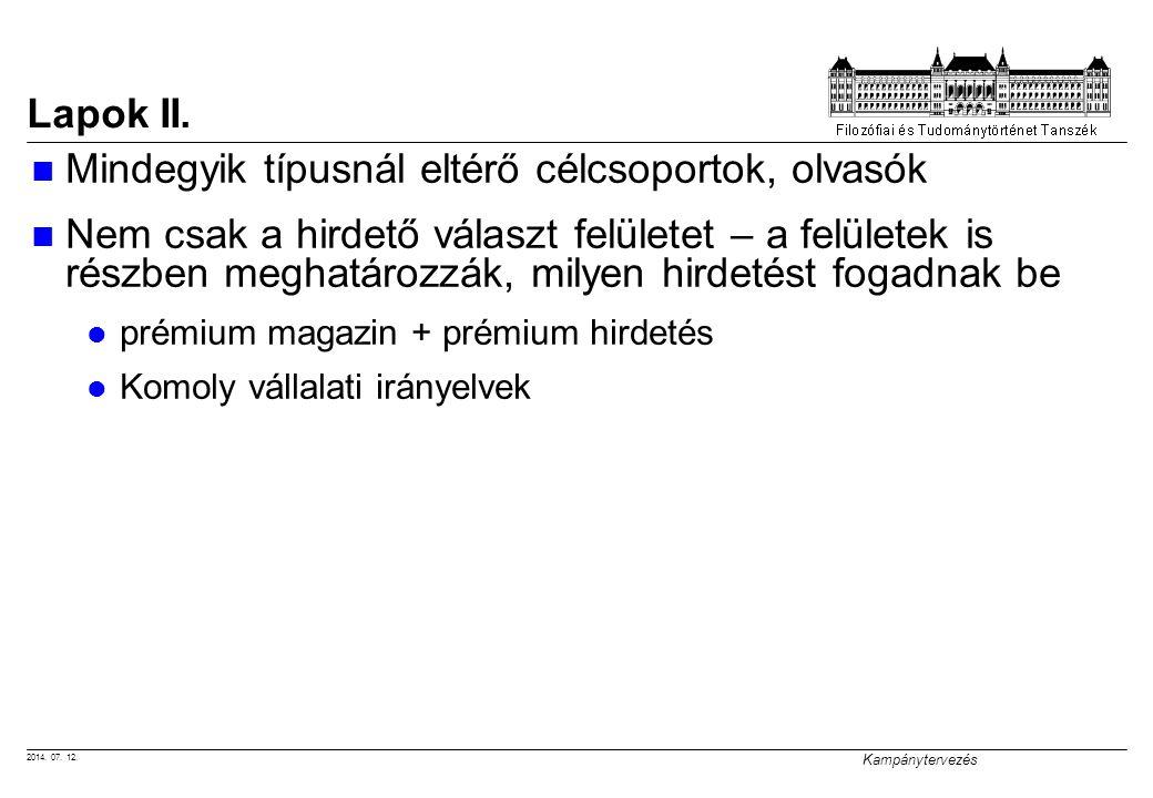 2014. 07. 12. Kampánytervezés Lapok II. Mindegyik típusnál eltérő célcsoportok, olvasók Nem csak a hirdető választ felületet – a felületek is részben
