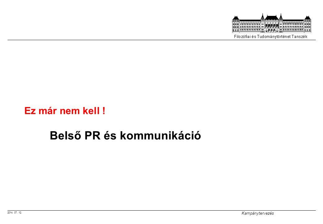 2014. 07. 12. Kampánytervezés Ez már nem kell ! Belső PR és kommunikáció