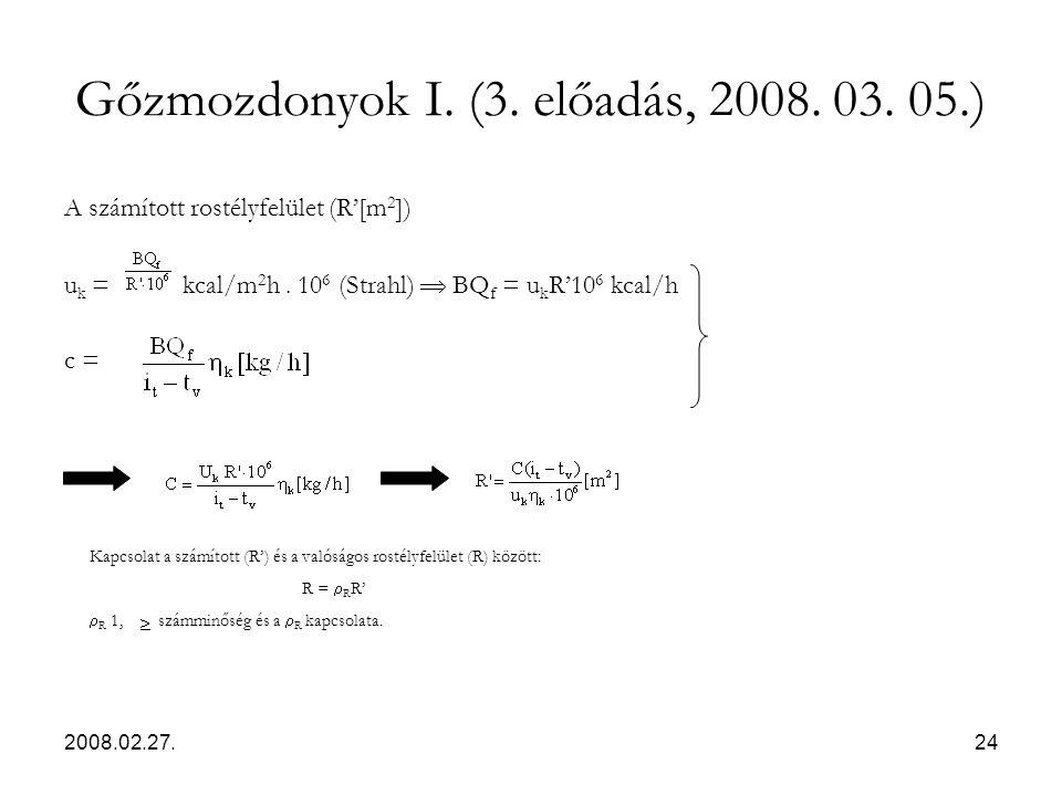 2008.02.27.24 Gőzmozdonyok I. (3. előadás, 2008. 03. 05.) A számított rostélyfelület (R'[m 2 ]) u k = kcal/m 2 h. 10 6 (Strahl)  BQ f = u k R'10 6 kc
