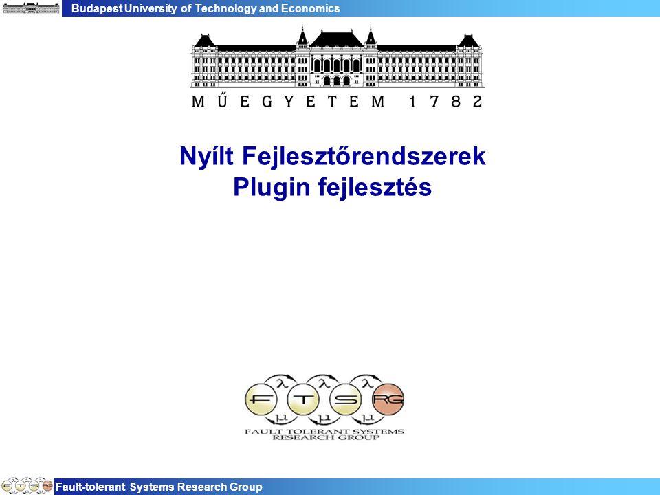 Budapest University of Technology and Economics Fault-tolerant Systems Research Group Nyílt Fejlesztőrendszerek Plugin fejlesztés