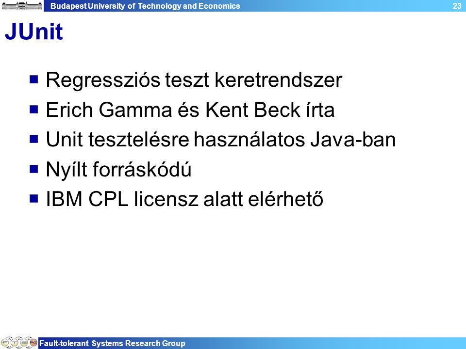 Budapest University of Technology and Economics Fault-tolerant Systems Research Group 23 JUnit  Regressziós teszt keretrendszer  Erich Gamma és Kent