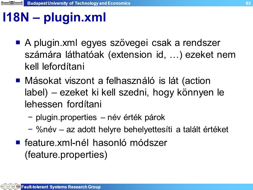 Budapest University of Technology and Economics Fault-tolerant Systems Research Group 63 I18N – plugin.xml  A plugin.xml egyes szövegei csak a rendsz