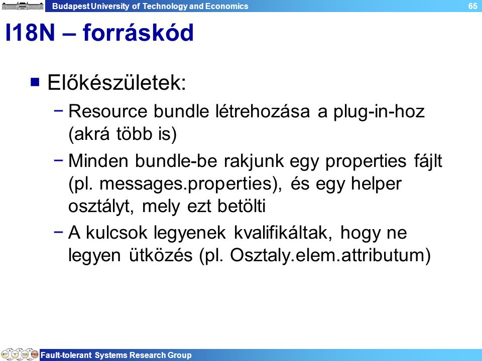 Budapest University of Technology and Economics Fault-tolerant Systems Research Group 65 I18N – forráskód  Előkészületek: −Resource bundle létrehozás