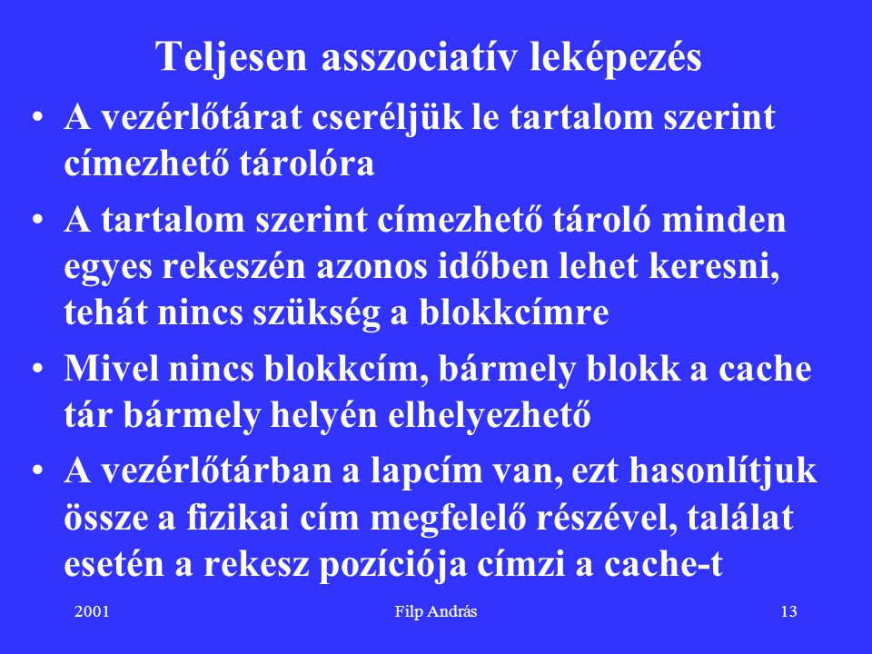 2001Filp András13 Teljesen asszociatív leképezés A vezérlőtárat cseréljük le tartalom szerint címezhető tárolóra A tartalom szerint címezhető tároló m