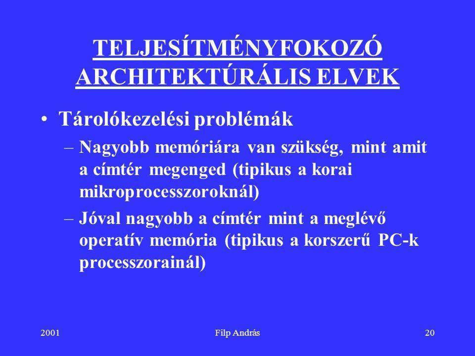 2001Filp András20 TELJESÍTMÉNYFOKOZÓ ARCHITEKTÚRÁLIS ELVEK Tárolókezelési problémák –Nagyobb memóriára van szükség, mint amit a címtér megenged (tipik