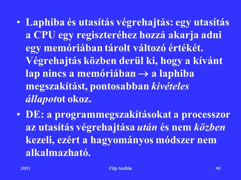 2001Filp András40 Laphiba és utasítás végrehajtás: egy utasítás a CPU egy regiszteréhez hozzá akarja adni egy memóriában tárolt változó értékét. Végre