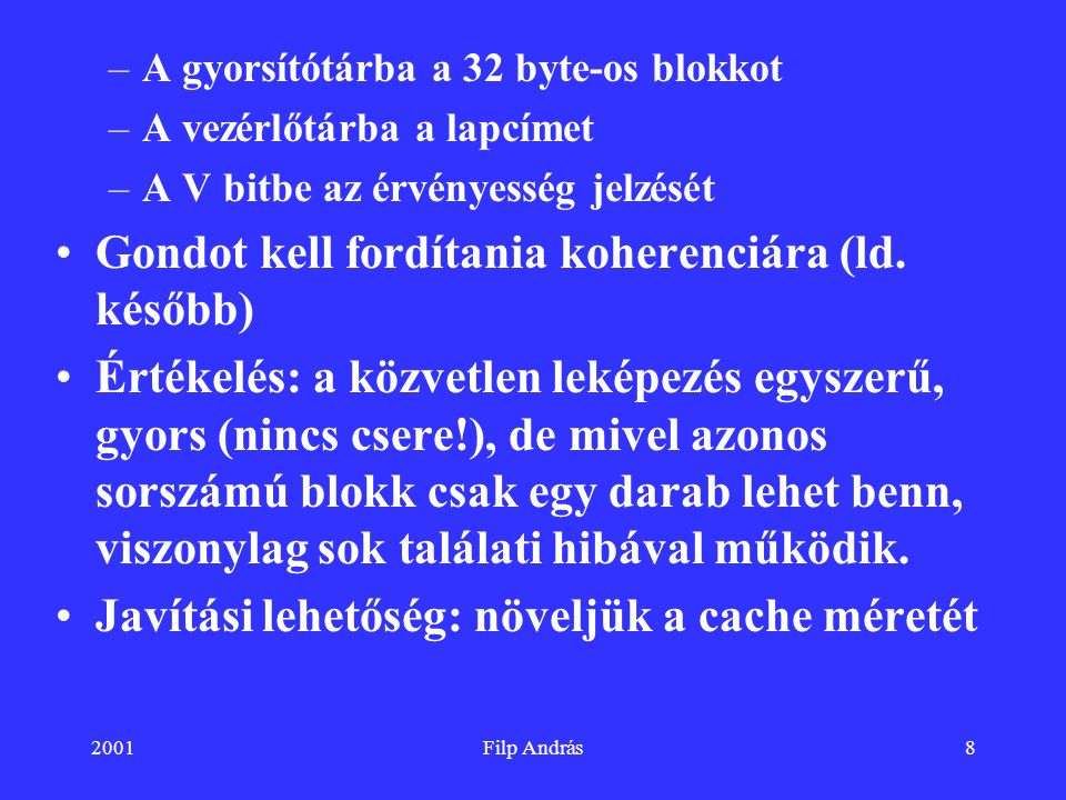 2001Filp András8 –A gyorsítótárba a 32 byte-os blokkot –A vezérlőtárba a lapcímet –A V bitbe az érvényesség jelzését Gondot kell fordítania koherenciá