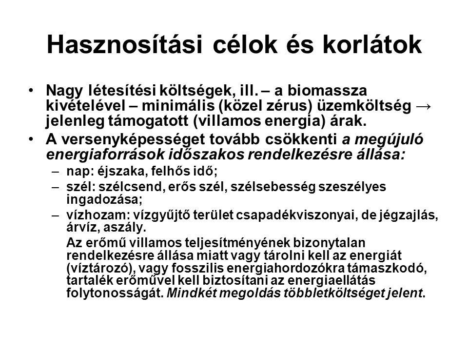 Hasznosítási célok és korlátok Nagy létesítési költségek, ill. – a biomassza kivételével – minimális (közel zérus) üzemköltség → jelenleg támogatott (