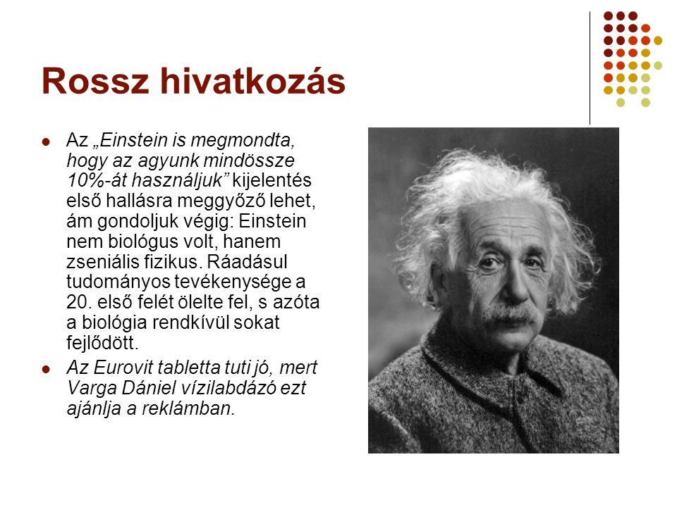 """Rossz hivatkozás Az """"Einstein is megmondta, hogy az agyunk mindössze 10%-át használjuk kijelentés első hallásra meggyőző lehet, ám gondoljuk végig: Einstein nem biológus volt, hanem zseniális fizikus."""