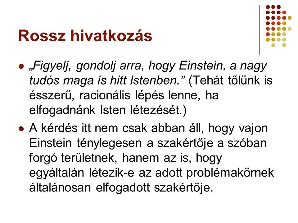 """Rossz hivatkozás """"Figyelj, gondolj arra, hogy Einstein, a nagy tudós maga is hitt Istenben."""" (Tehát tőlünk is ésszerű, racionális lépés lenne, ha elfo"""
