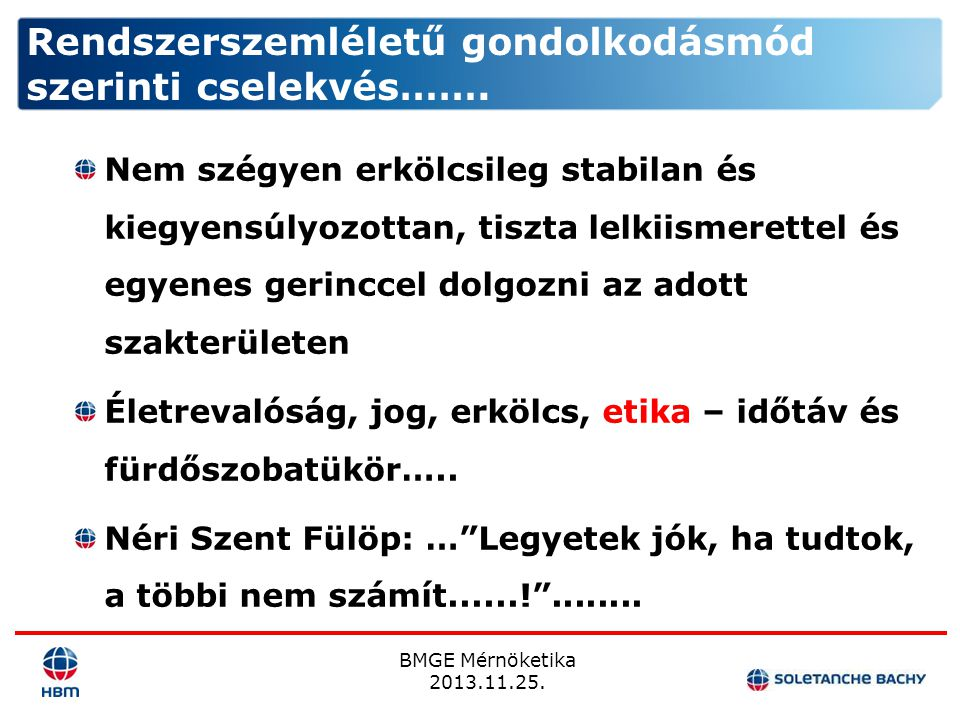 BMGE Mérnöketika 2013.11.25. Rendszerszemléletű gondolkodásmód szerinti cselekvés……. Nem szégyen erkölcsileg stabilan és kiegyensúlyozottan, tiszta le