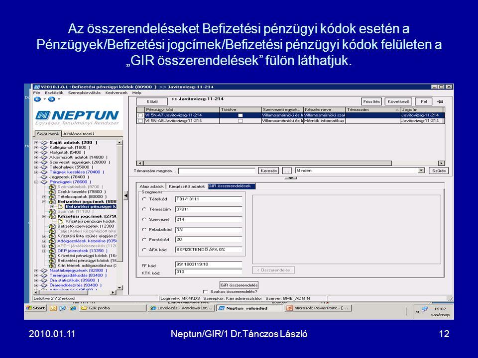 """2010.01.11Neptun/GIR/1 Dr.Tánczos László12 Az összerendeléseket Befizetési pénzügyi kódok esetén a Pénzügyek/Befizetési jogcímek/Befizetési pénzügyi kódok felületen a """"GIR összerendelések fülön láthatjuk."""
