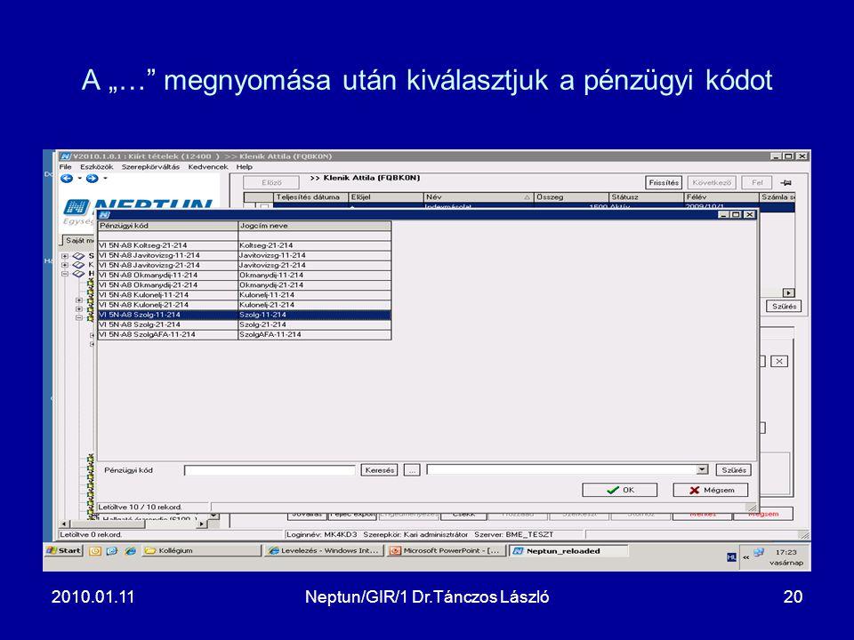 """2010.01.11Neptun/GIR/1 Dr.Tánczos László20 A """"…"""" megnyomása után kiválasztjuk a pénzügyi kódot"""