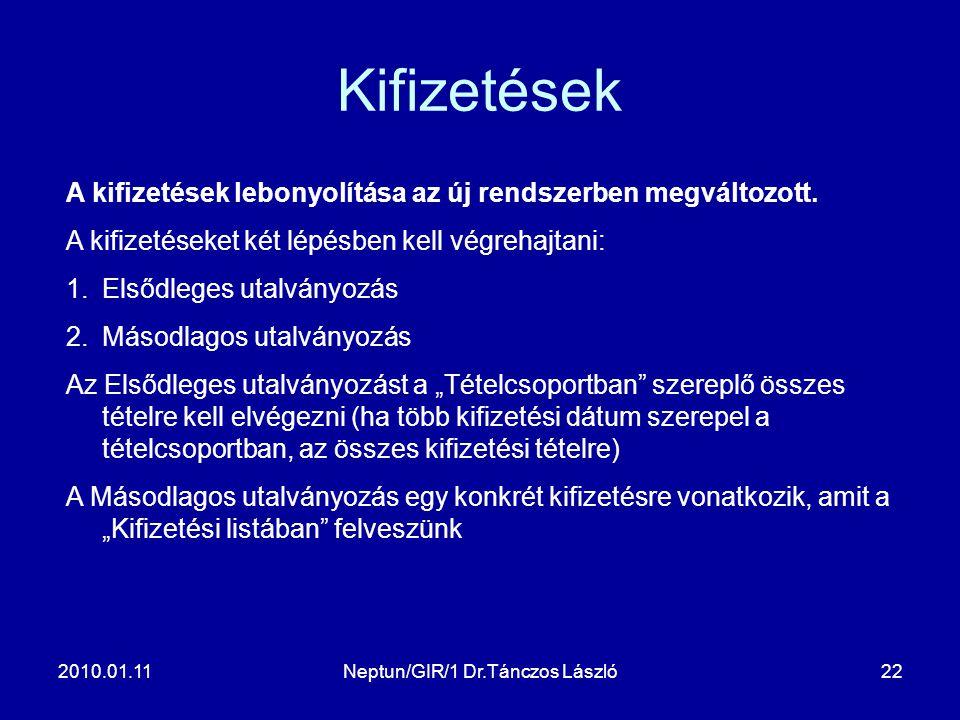2010.01.11Neptun/GIR/1 Dr.Tánczos László22 Kifizetések A kifizetések lebonyolítása az új rendszerben megváltozott. A kifizetéseket két lépésben kell v