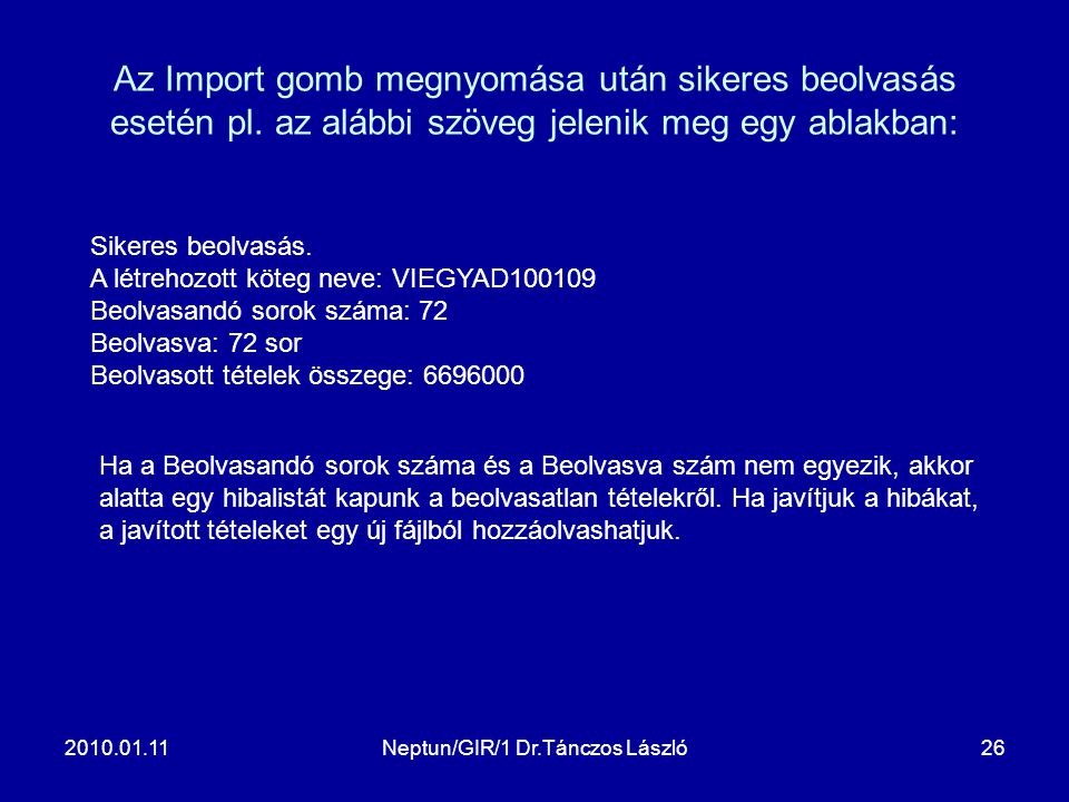 2010.01.11Neptun/GIR/1 Dr.Tánczos László26 Az Import gomb megnyomása után sikeres beolvasás esetén pl. az alábbi szöveg jelenik meg egy ablakban: Sike