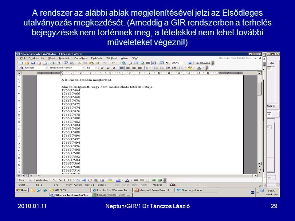 2010.01.11Neptun/GIR/1 Dr.Tánczos László29 A rendszer az alábbi ablak megjelenítésével jelzi az Elsődleges utalványozás megkezdését.