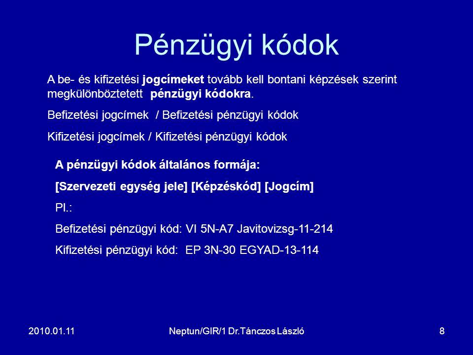2010.01.11Neptun/GIR/1 Dr.Tánczos László8 Pénzügyi kódok A be- és kifizetési jogcímeket tovább kell bontani képzések szerint megkülönböztetett pénzügyi kódokra.
