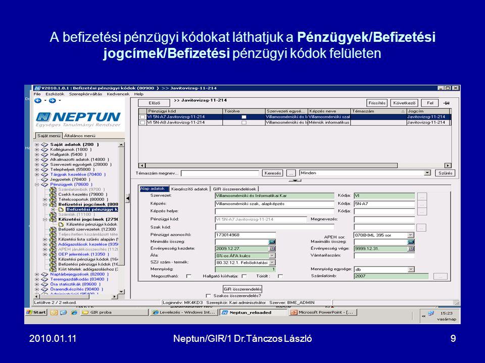 2010.01.11Neptun/GIR/1 Dr.Tánczos László9 A befizetési pénzügyi kódokat láthatjuk a Pénzügyek/Befizetési jogcímek/Befizetési pénzügyi kódok felületen
