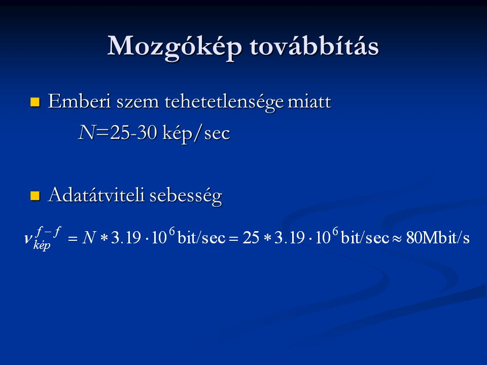 Mozgókép továbbítás Emberi szem tehetetlensége miatt Emberi szem tehetetlensége miatt N=25-30 kép/sec Adatátviteli sebesség Adatátviteli sebesség