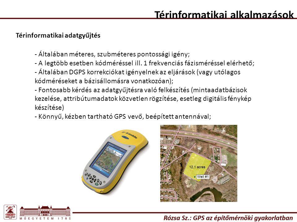 Térinformatikai alkalmazások Térinformatikai adatgyűjtés - Általában méteres, szubméteres pontossági igény; - A legtöbb esetben kódméréssel ill. 1 fre