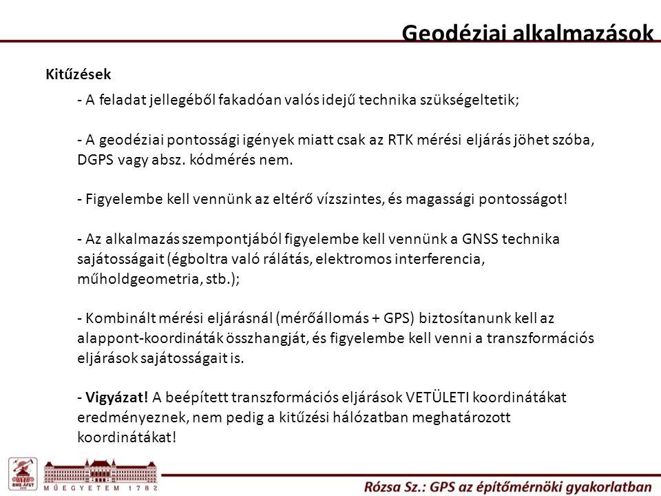 Geodéziai alkalmazások Kitűzések - A feladat jellegéből fakadóan valós idejű technika szükségeltetik; - A geodéziai pontossági igények miatt csak az R