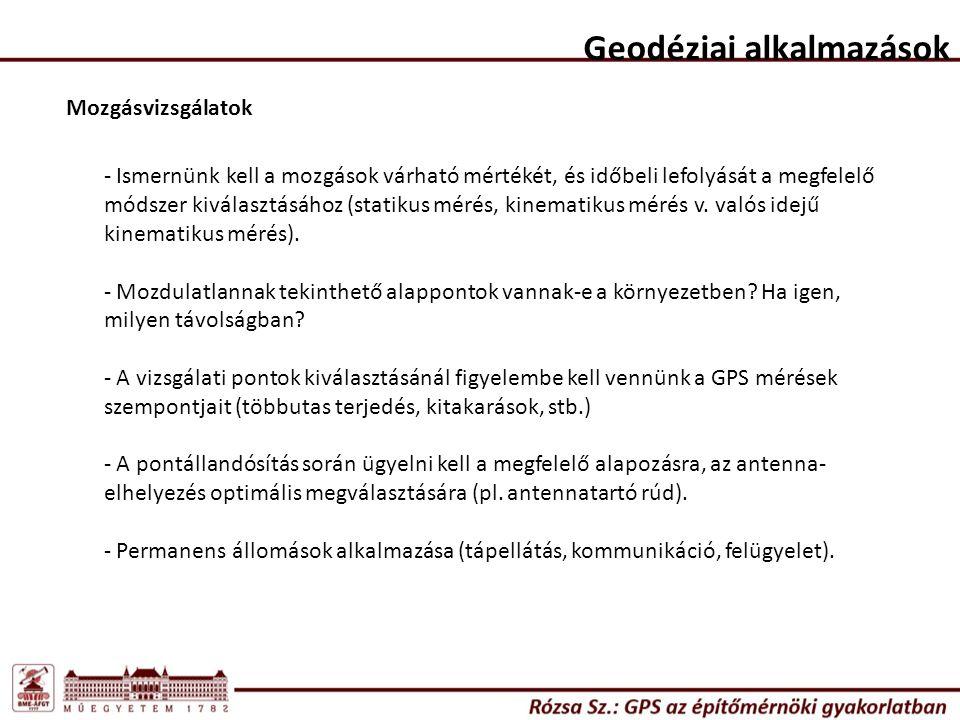 Geodéziai alkalmazások Mozgásvizsgálatok - Ismernünk kell a mozgások várható mértékét, és időbeli lefolyását a megfelelő módszer kiválasztásához (stat