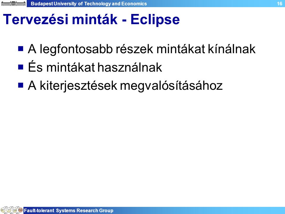 Budapest University of Technology and Economics Fault-tolerant Systems Research Group 16 Tervezési minták - Eclipse  A legfontosabb részek mintákat k