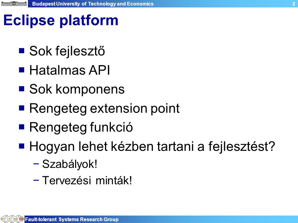 Budapest University of Technology and Economics Fault-tolerant Systems Research Group 2 Eclipse platform  Sok fejlesztő  Hatalmas API  Sok komponen