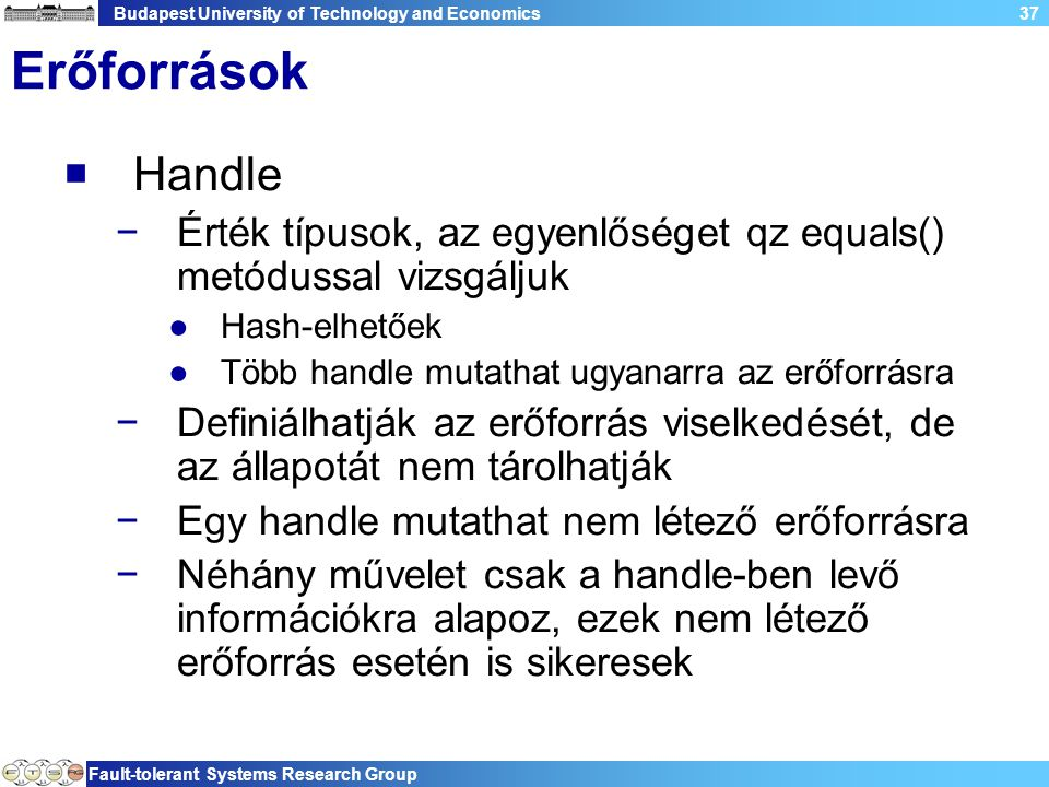 Budapest University of Technology and Economics Fault-tolerant Systems Research Group 37 Erőforrások  Handle −Érték típusok, az egyenlőséget qz equal