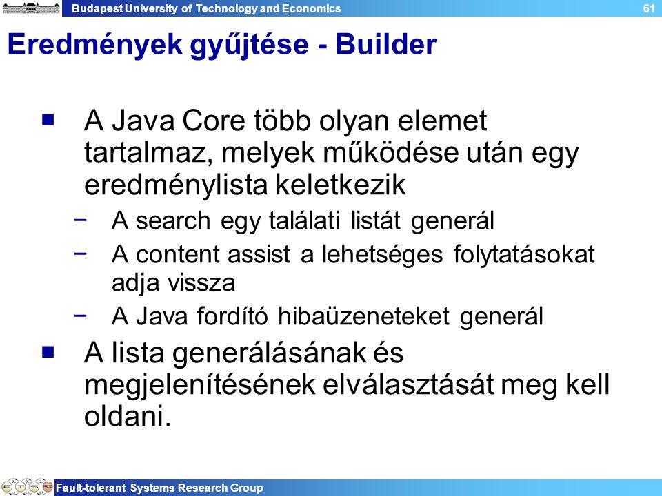 Budapest University of Technology and Economics Fault-tolerant Systems Research Group 61 Eredmények gyűjtése - Builder  A Java Core több olyan elemet