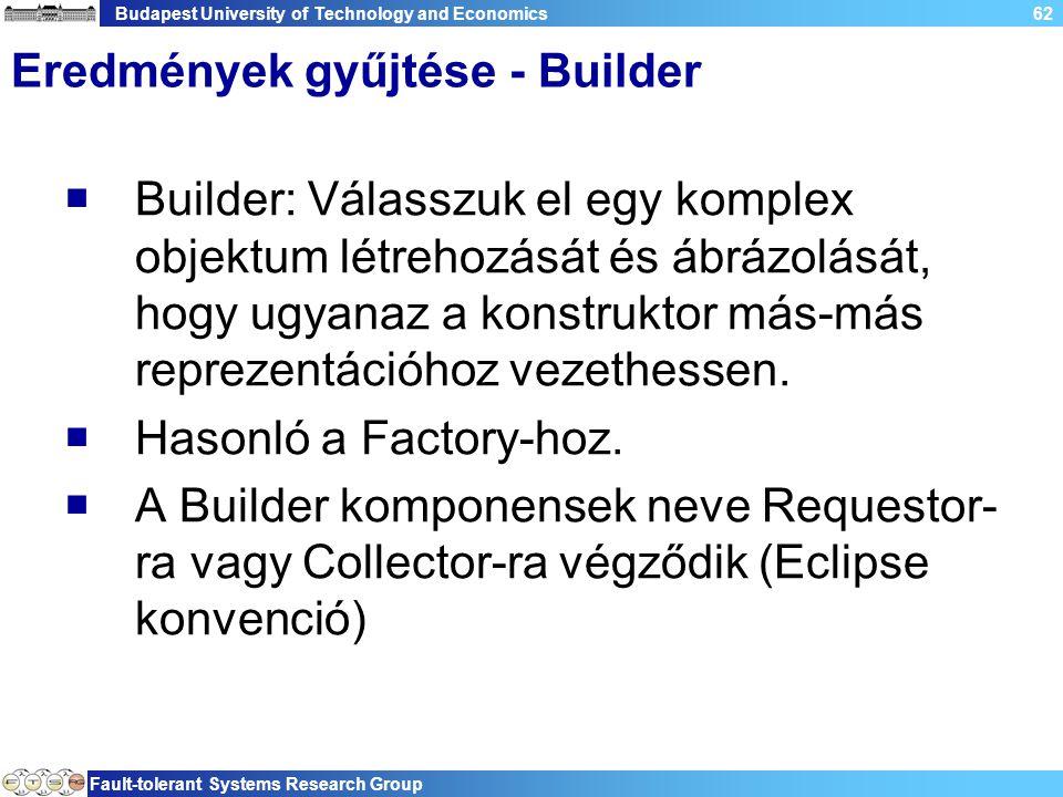 Budapest University of Technology and Economics Fault-tolerant Systems Research Group 62 Eredmények gyűjtése - Builder  Builder: Válasszuk el egy kom